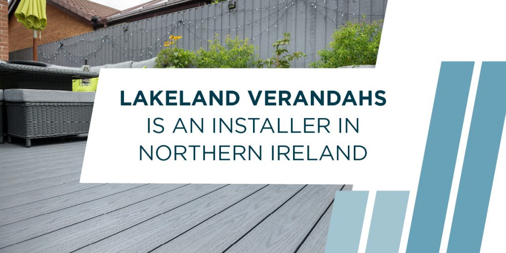 Lakeland Verandahs Is An Installer In Northern Ireland