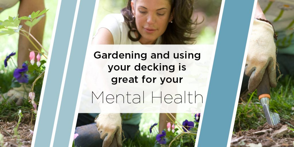 Gardening and using your decking is great for your mental health