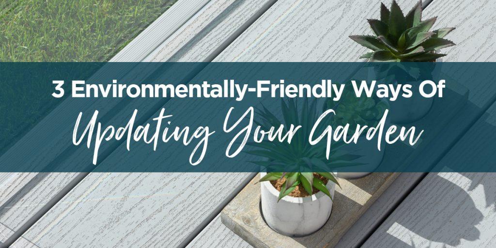 3 environmentally-ways of updating your garden
