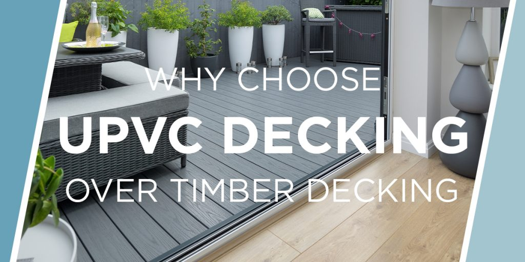 Why choose UPVC decking over timber decking
